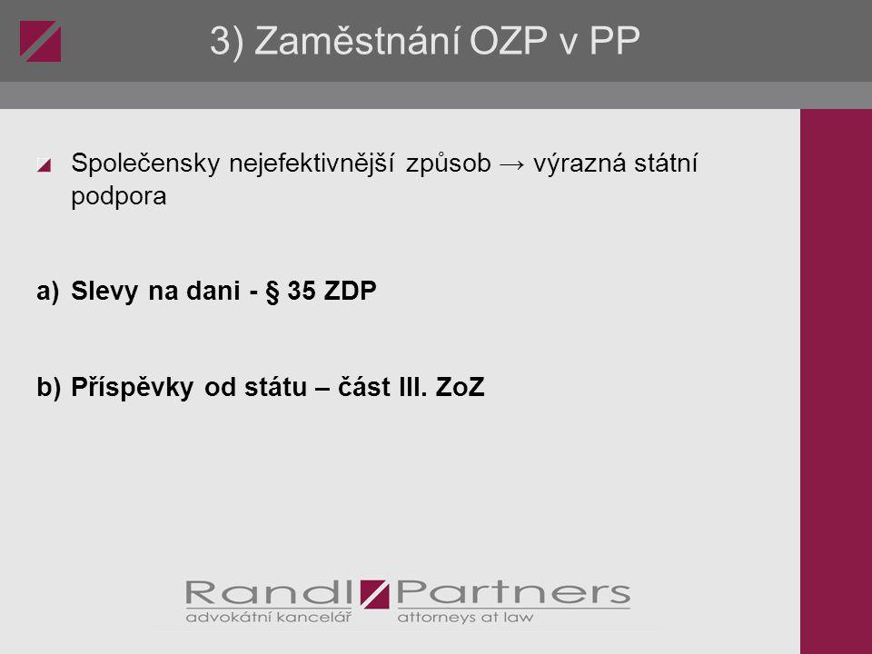 3) Zaměstnání OZP v PP Společensky nejefektivnější způsob → výrazná státní podpora. a) Slevy na dani - § 35 ZDP.