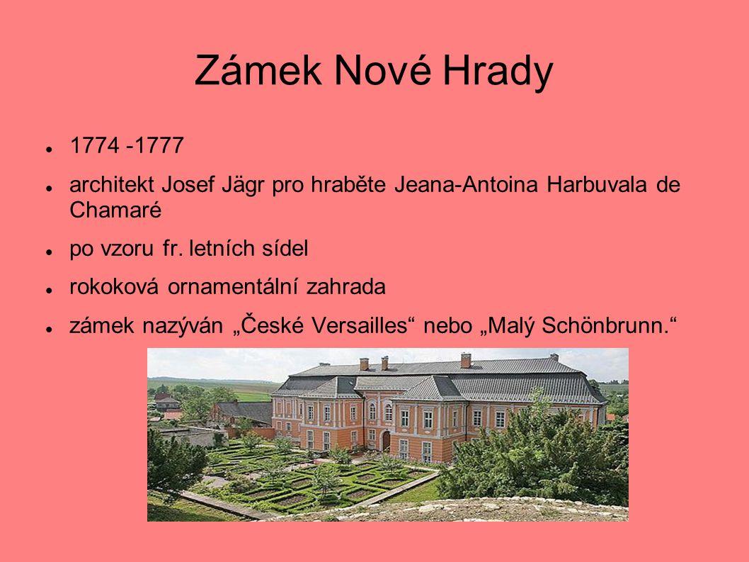 Zámek Nové Hrady 1774 -1777. architekt Josef Jägr pro hraběte Jeana-Antoina Harbuvala de Chamaré.