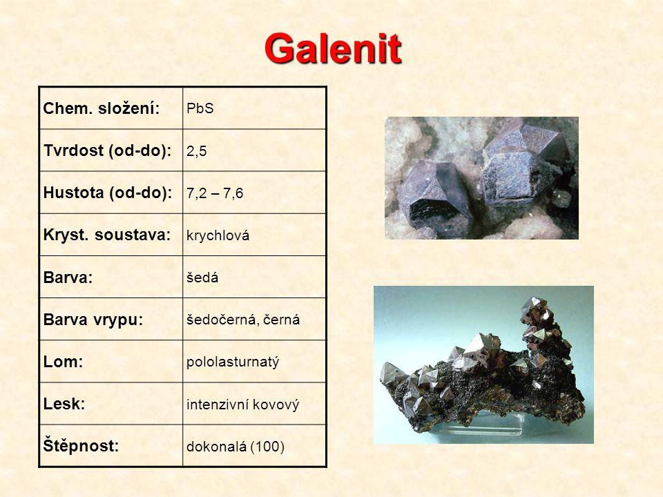 Galenit Chem. složení: Tvrdost (od-do): Hustota (od-do):