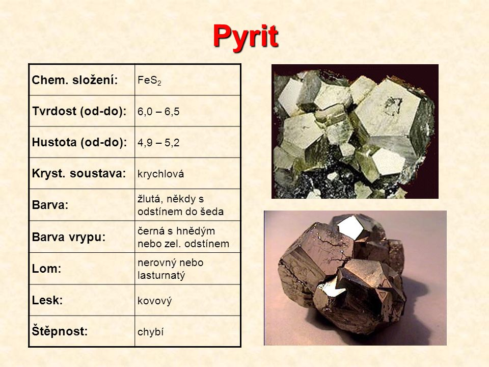 Pyrit Chem. složení: Tvrdost (od-do): Hustota (od-do):