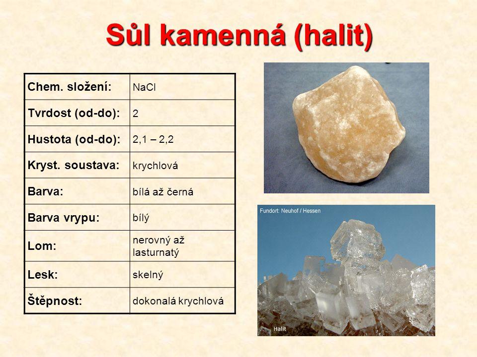 Sůl kamenná (halit) Chem. složení: Tvrdost (od-do): Hustota (od-do):