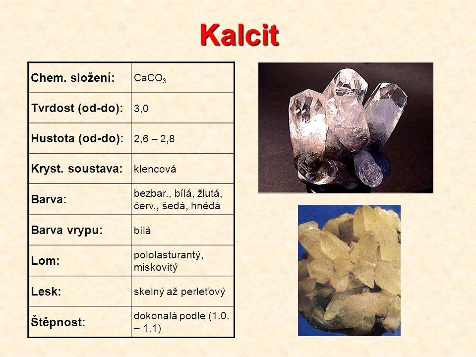 Kalcit Chem. složení: Tvrdost (od-do): Hustota (od-do):