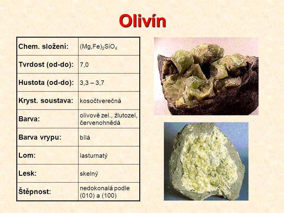 Olivín Chem. složení: Tvrdost (od-do): Hustota (od-do):