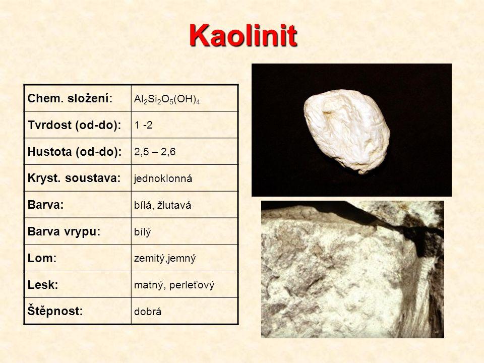 Kaolinit Chem. složení: Tvrdost (od-do): Hustota (od-do):