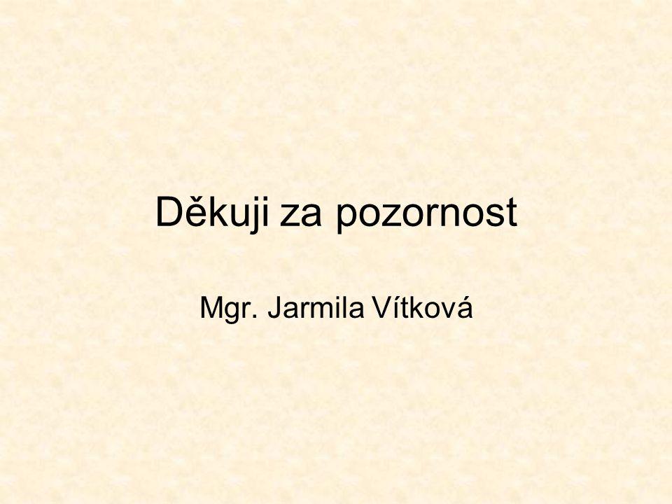 Děkuji za pozornost Mgr. Jarmila Vítková