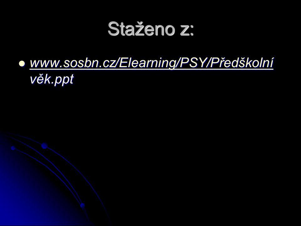 Staženo z: www.sosbn.cz/Elearning/PSY/Předškolní věk.ppt