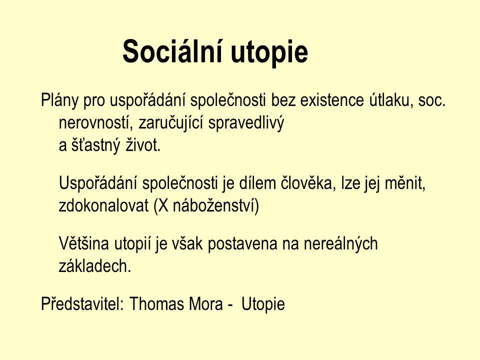 Sociální utopie Plány pro uspořádání společnosti bez existence útlaku, soc. nerovností, zaručující spravedlivý a šťastný život.