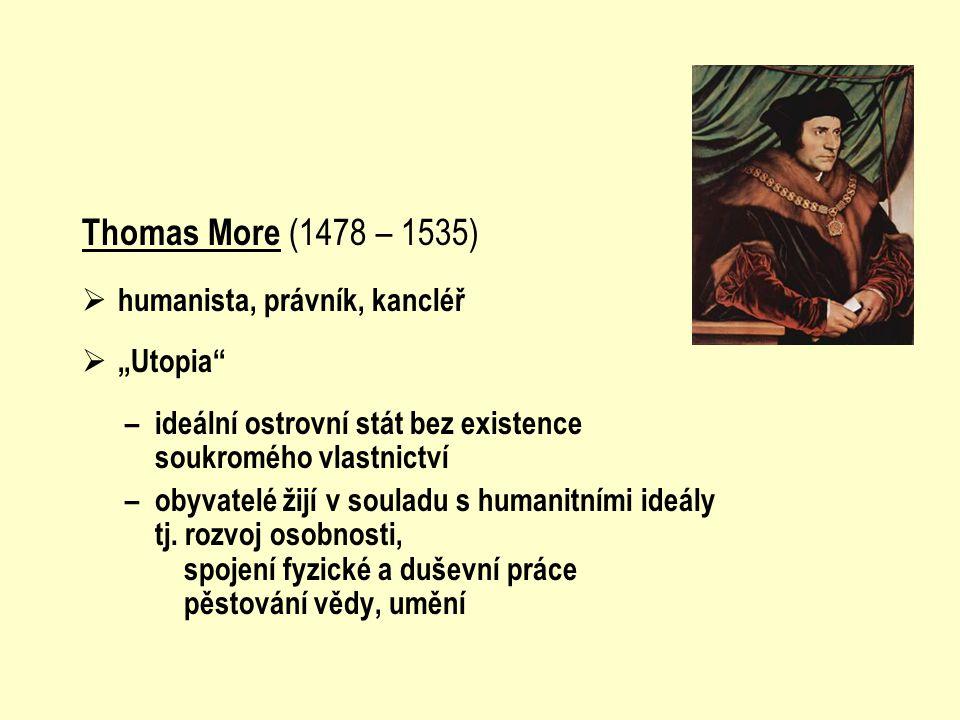 "Thomas More (1478 – 1535) humanista, právník, kancléř ""Utopia"