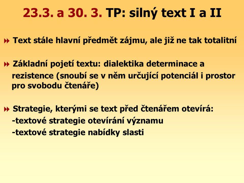 23.3. a 30. 3. TP: silný text I a II  Text stále hlavní předmět zájmu, ale již ne tak totalitní.  Základní pojetí textu: dialektika determinace a.