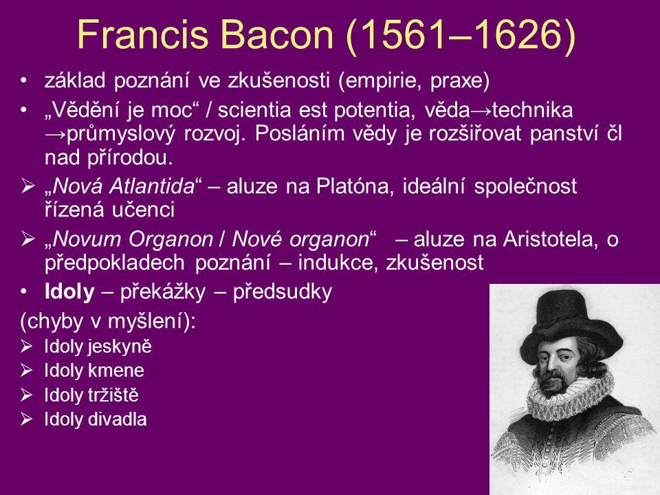 Francis Bacon (1561–1626) základ poznání ve zkušenosti (empirie, praxe)