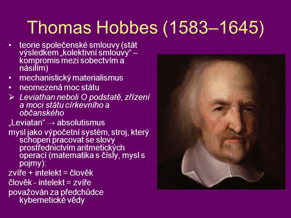 """Thomas Hobbes (1583–1645) teorie společenské smlouvy (stát výsledkem """"kolektivní smlouvy – kompromis mezi sobectvím a násilím)"""