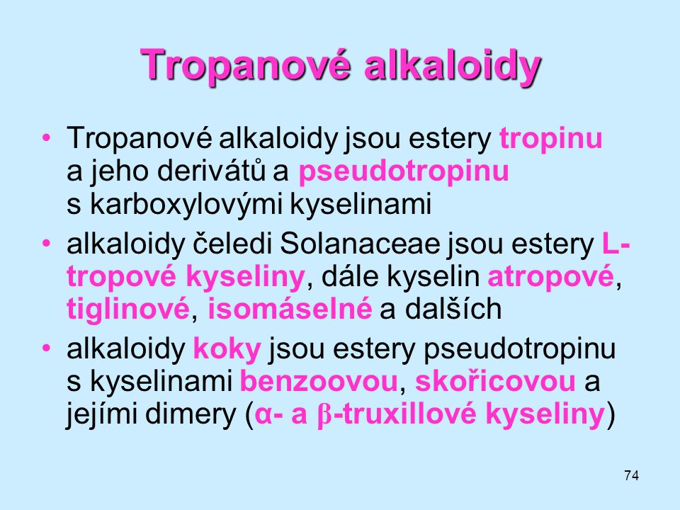 Tropanové alkaloidy Tropanové alkaloidy jsou estery tropinu a jeho derivátů a pseudotropinu s karboxylovými kyselinami.