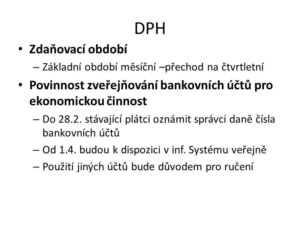 DPH Zdaňovací období. Základní období měsíční –přechod na čtvrtletní. Povinnost zveřejňování bankovních účtů pro ekonomickou činnost.