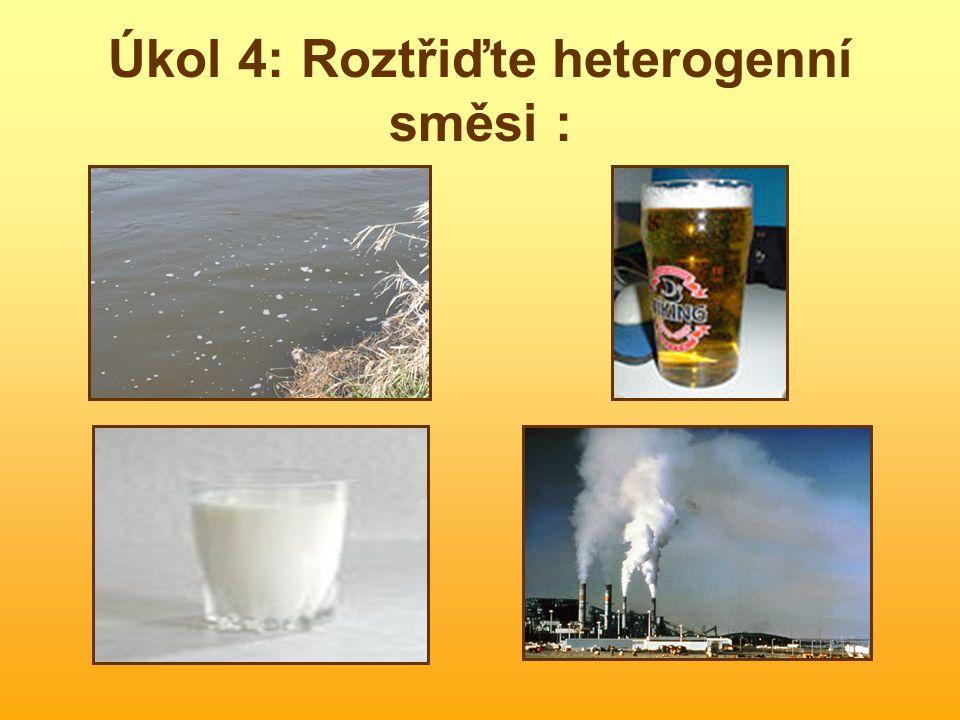 Úkol 4: Roztřiďte heterogenní směsi :