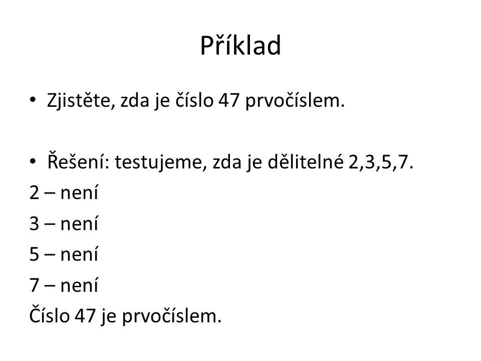 Příklad Zjistěte, zda je číslo 47 prvočíslem.