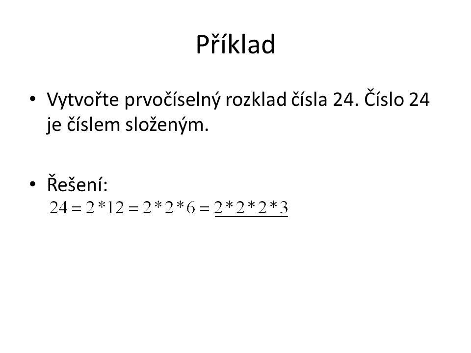 Příklad Vytvořte prvočíselný rozklad čísla 24. Číslo 24 je číslem složeným. Řešení: