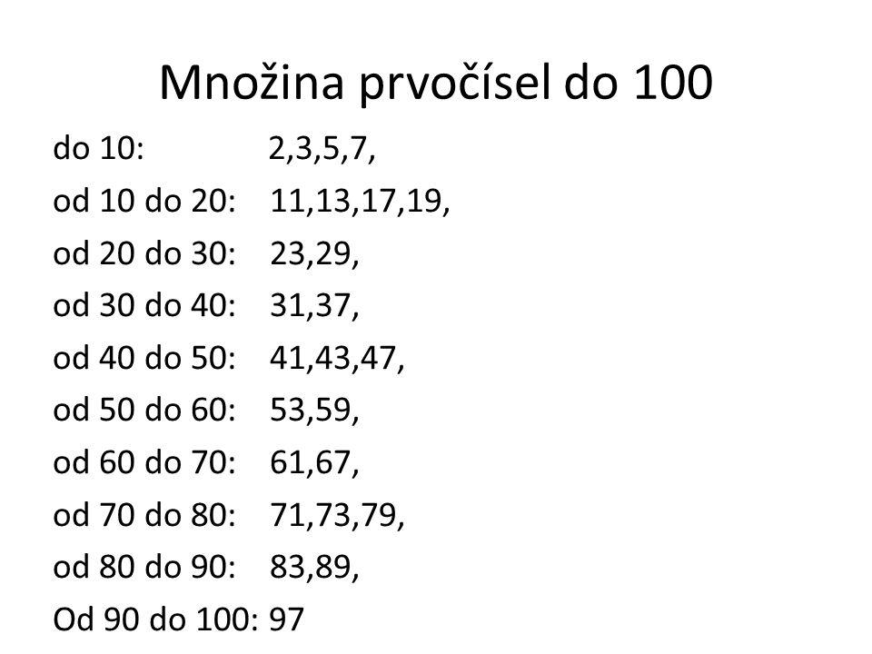 Množina prvočísel do 100 do 10: 2,3,5,7, od 10 do 20: 11,13,17,19,