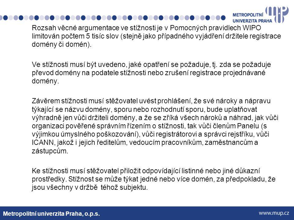 Rozsah věcné argumentace ve stížnosti je v Pomocných pravidlech WIPO limitován počtem 5 tisíc slov (stejně jako případného vyjádření držitele registrace domény či domén). Ve stížnosti musí být uvedeno, jaké opatření se požaduje, tj. zda se požaduje převod domény na podatele stížnosti nebo zrušení registrace projednávané domény. Závěrem stížnosti musí stěžovatel uvést prohlášení, že své nároky a nápravu týkající se názvu domény, sporu nebo rozhodnutí sporu, bude uplatňovat výhradně jen vůči držiteli domény, a že se zříká všech nároků a náhrad, jak vůči organizaci pověřené správním řízením o stížnosti, tak vůči členům Panelu (s výjimkou úmyslného poškozování), vůči registrátorovi a správci rejstříku, vůči ICANN, jakož i jejich ředitelům, vedoucím pracovníkům, zaměstnancům a zástupcům. Ke stížnosti musí stěžovatel přiložit odpovídající listinné nebo jiné důkazní prostředky. Stížnost se může týkat jedné nebo více domén, za předpokladu, že jsou všechny v držbě téhož subjektu.