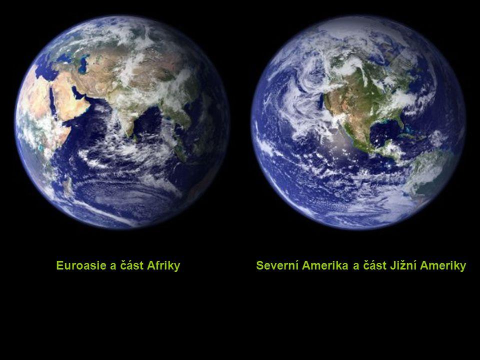 Euroasie a část Afriky Severní Amerika a část Jižní Ameriky