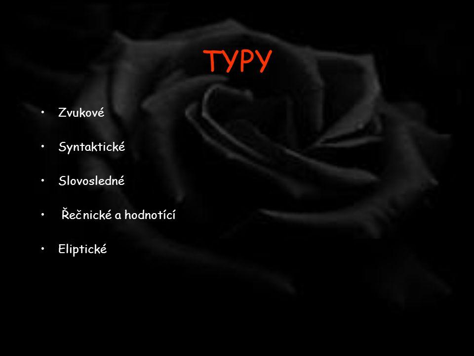 TYPY Zvukové Syntaktické Slovosledné Řečnické a hodnotící Eliptické