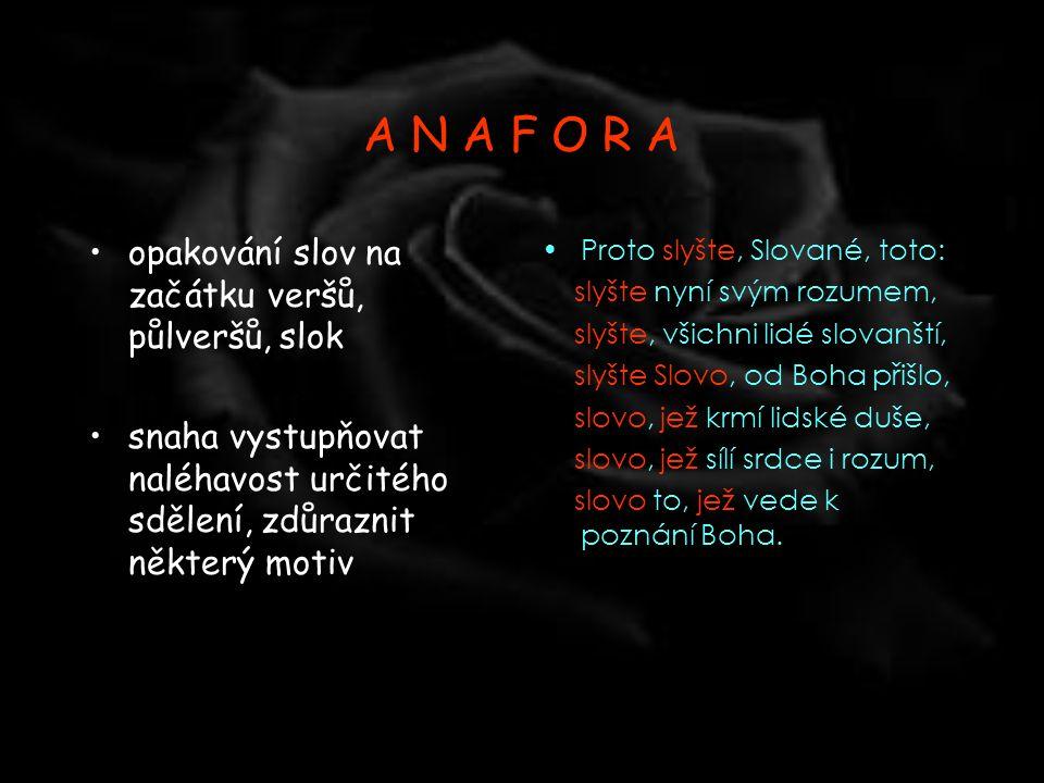 A N A F O R A opakování slov na začátku veršů, půlveršů, slok