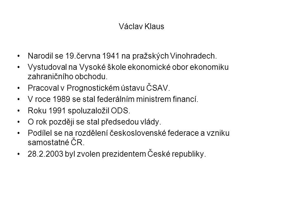Václav Klaus Narodil se 19.června 1941 na pražských Vinohradech. Vystudoval na Vysoké škole ekonomické obor ekonomiku zahraničního obchodu.