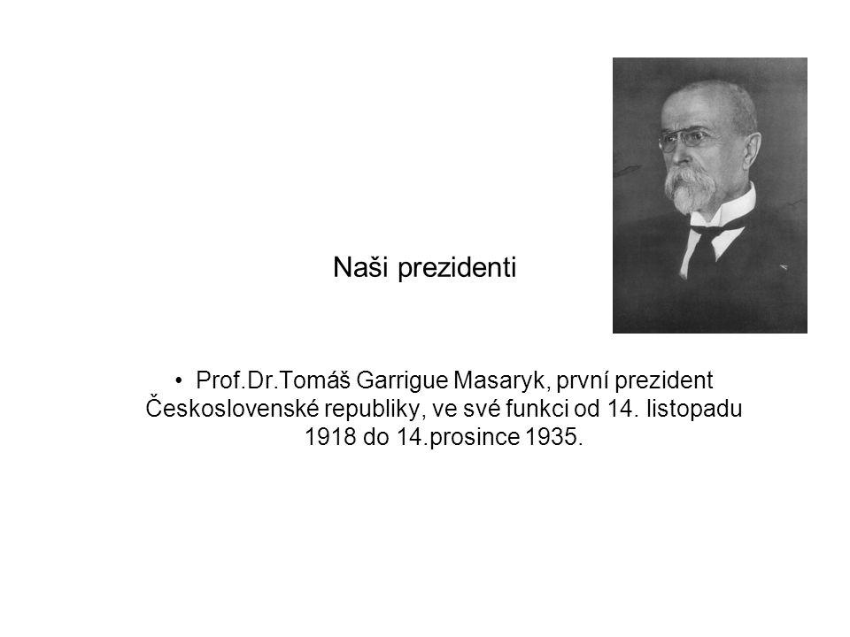 Naši prezidenti Prof.Dr.Tomáš Garrigue Masaryk, první prezident Československé republiky, ve své funkci od 14.
