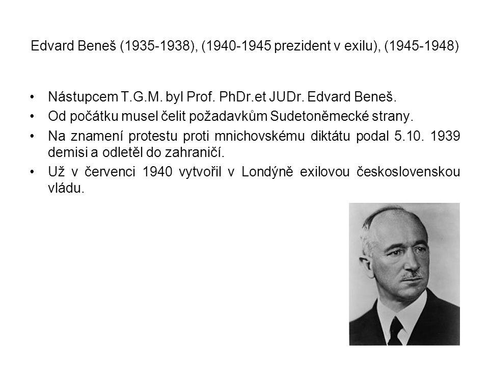 Edvard Beneš (1935-1938), (1940-1945 prezident v exilu), (1945-1948)