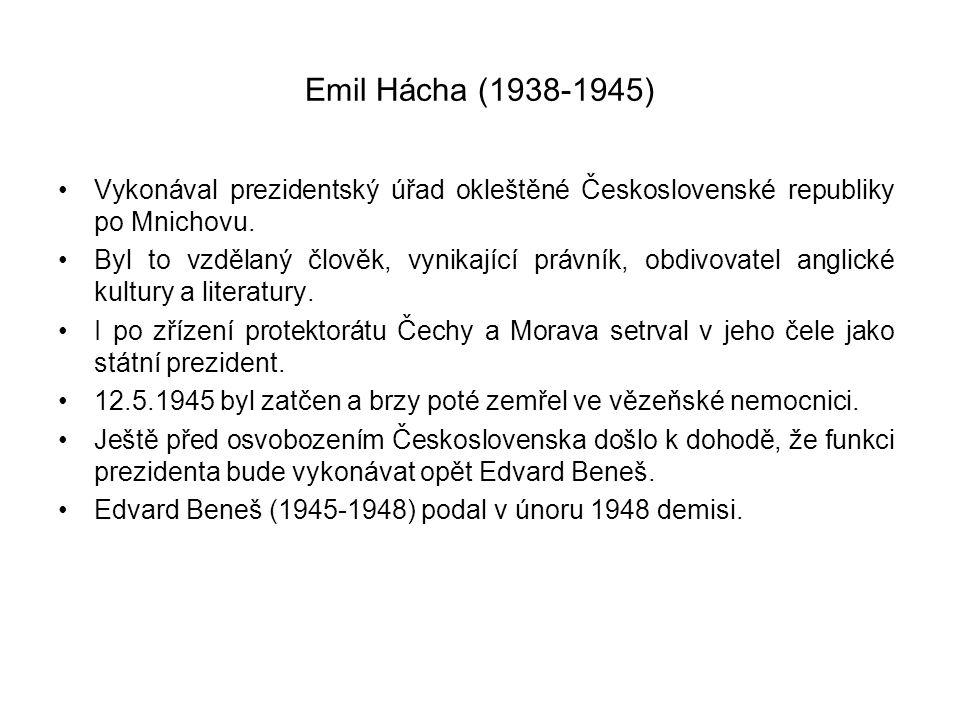 Emil Hácha (1938-1945) Vykonával prezidentský úřad okleštěné Československé republiky po Mnichovu.