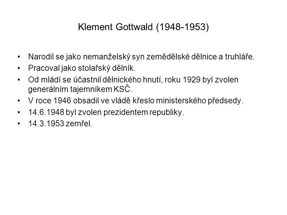 Klement Gottwald (1948-1953) Narodil se jako nemanželský syn zemědělské dělnice a truhláře. Pracoval jako stolařský dělník.