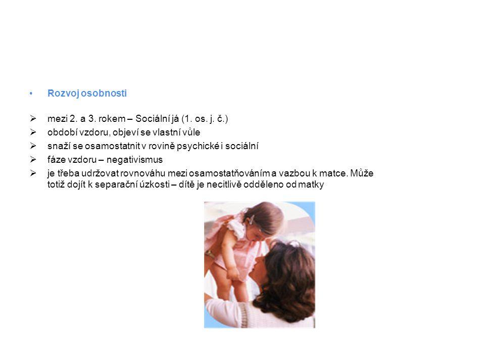 Rozvoj osobnosti mezi 2. a 3. rokem – Sociální já (1. os. j. č.) období vzdoru, objeví se vlastní vůle.