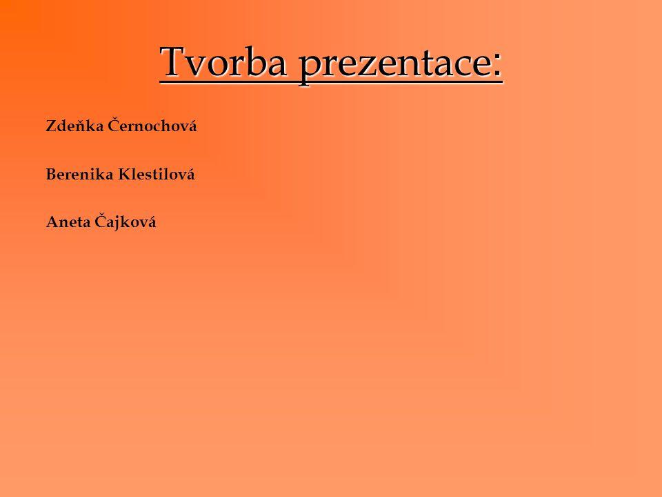 Tvorba prezentace: Zdeňka Černochová Berenika Klestilová Aneta Čajková