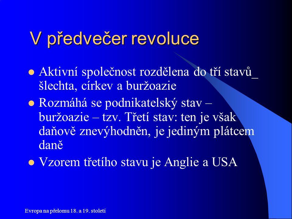 V předvečer revoluce Aktivní společnost rozdělena do tří stavů_ šlechta, církev a buržoazie.