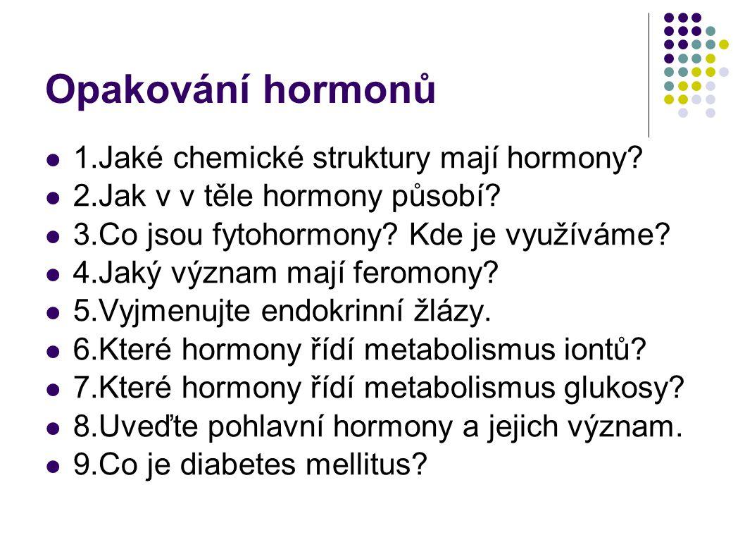 Opakování hormonů 1.Jaké chemické struktury mají hormony