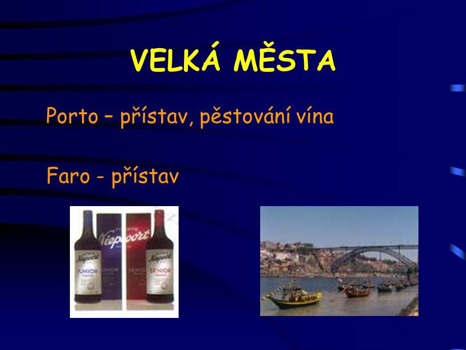 VELKÁ MĚSTA Porto – přístav, pěstování vína Faro - přístav