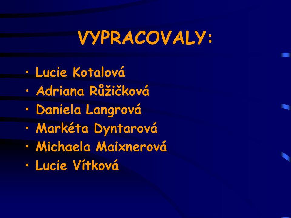 VYPRACOVALY: Lucie Kotalová Adriana Růžičková Daniela Langrová