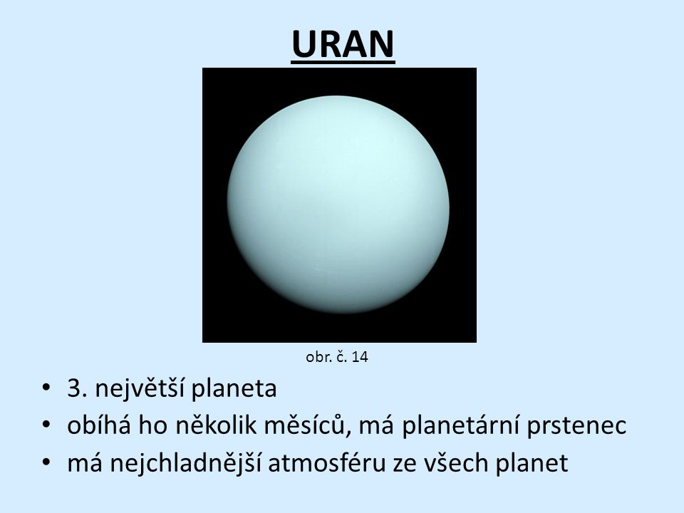 URAN obr. č. 14. 3. největší planeta. obíhá ho několik měsíců, má planetární prstenec.