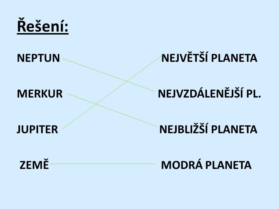 Řešení: NEPTUN NEJVĚTŠÍ PLANETA MERKUR NEJVZDÁLENĚJŠÍ PL.