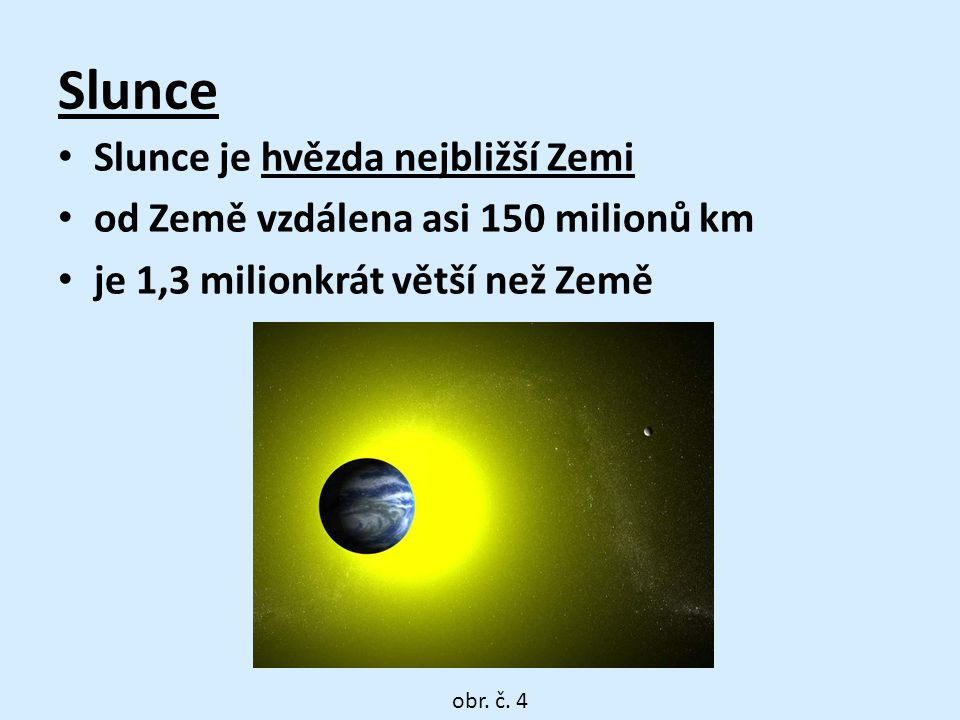 Slunce Slunce je hvězda nejbližší Zemi