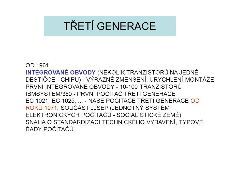 TŘETÍ GENERACE OD 1961. INTEGROVANÉ OBVODY (NĚKOLIK TRANZISTORŮ NA JEDNÉ DESTIČCE - CHIPU) - VÝRAZNÉ ZMENŠENÍ, URYCHLENÍ MONTÁŽE.