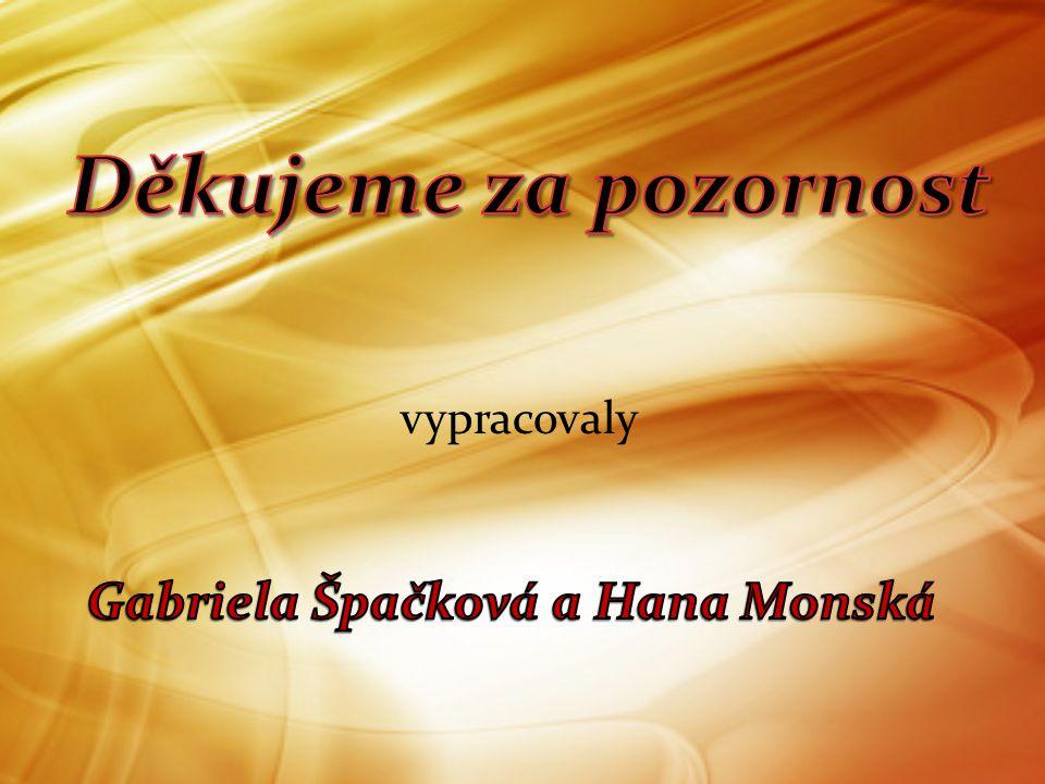 Děkujeme za pozornost vypracovaly Gabriela Špačková a Hana Monská