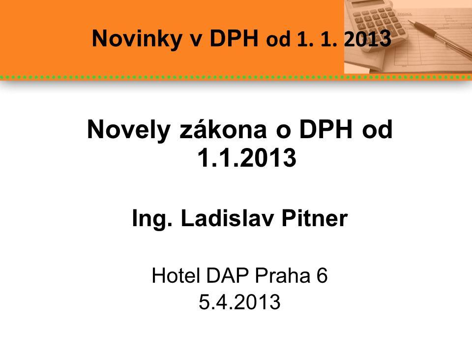 Novely zákona o DPH od 1.1.2013 Novinky v DPH od 1. 1. 2013