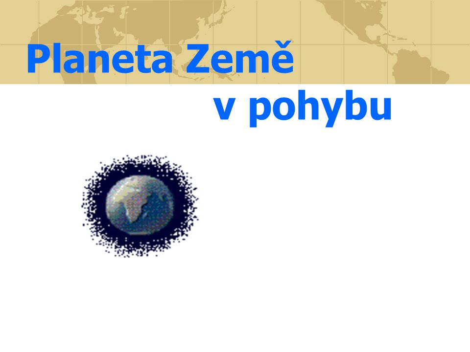 Planeta Země v pohybu
