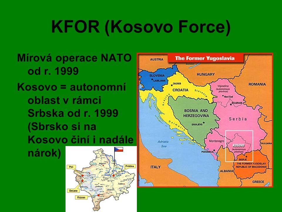 KFOR (Kosovo Force) Mírová operace NATO od r. 1999