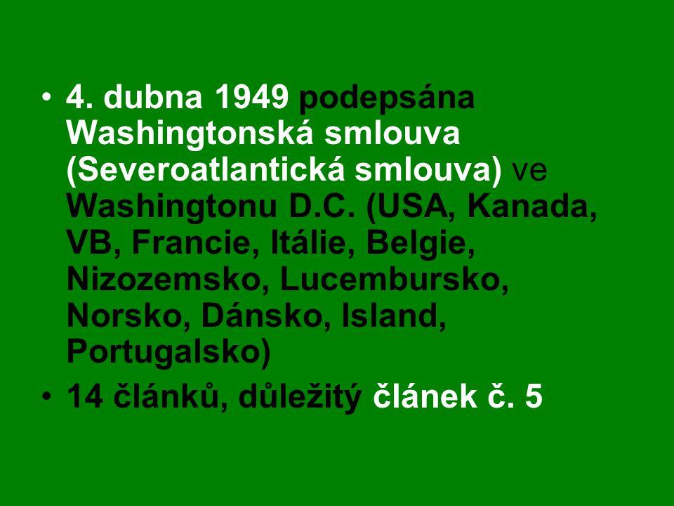 4. dubna 1949 podepsána Washingtonská smlouva (Severoatlantická smlouva) ve Washingtonu D.C. (USA, Kanada, VB, Francie, Itálie, Belgie, Nizozemsko, Lucembursko, Norsko, Dánsko, Island, Portugalsko)