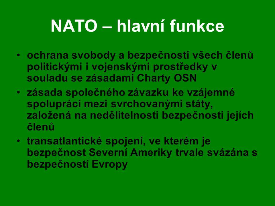 NATO – hlavní funkce ochrana svobody a bezpečnosti všech členů politickými i vojenskými prostředky v souladu se zásadami Charty OSN