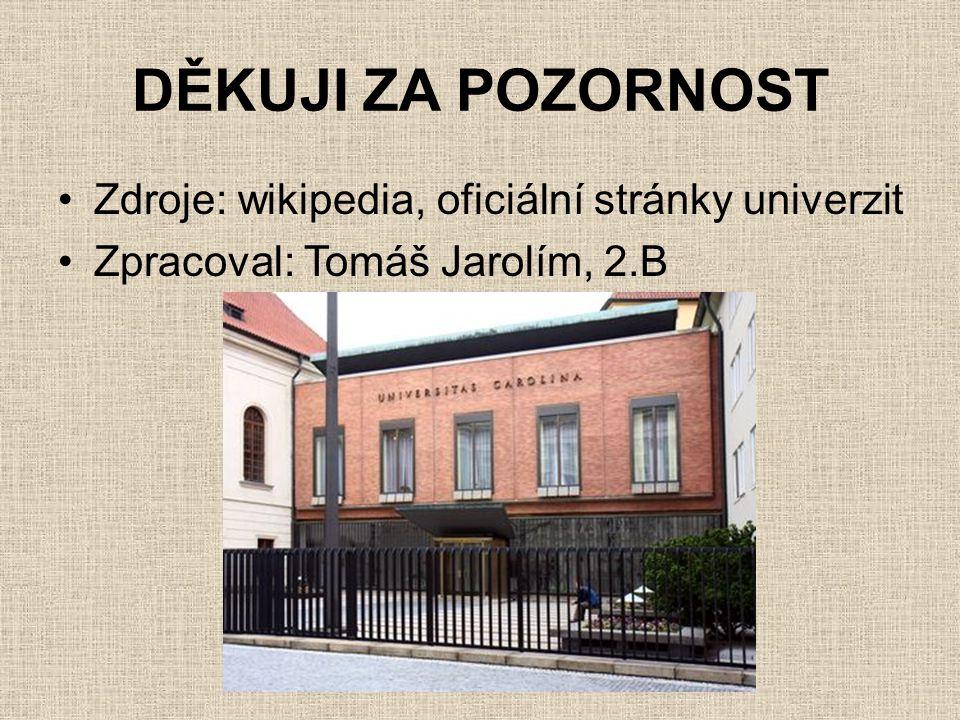 DĚKUJI ZA POZORNOST Zdroje: wikipedia, oficiální stránky univerzit