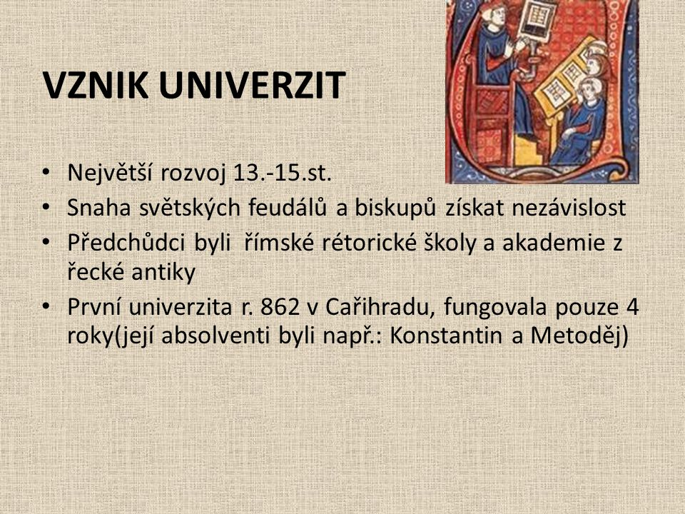VZNIK UNIVERZIT Největší rozvoj 13.-15.st.