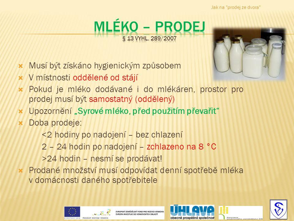 Jak na prodej ze dvora Mléko – prodej § 13 vyhl. 289/2007. Musí být získáno hygienickým způsobem.