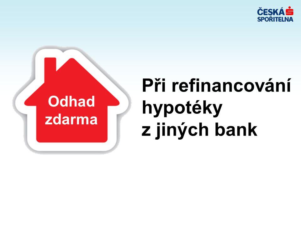 Při refinancování hypotéky z jiných bank Odhad zdarma